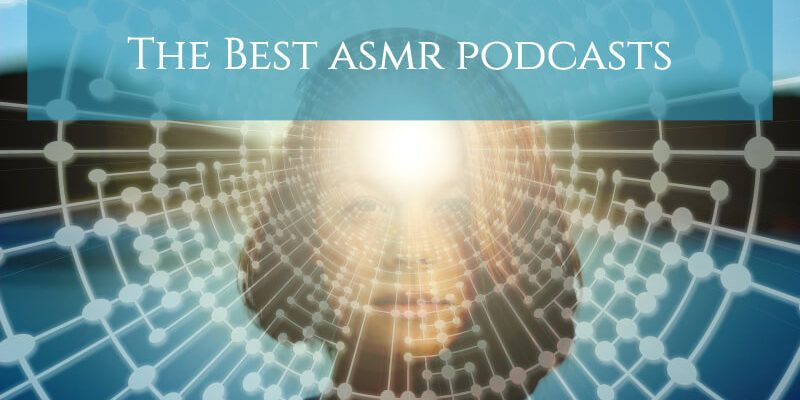 The 7 Best ASMR Podcasts